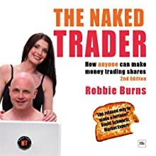 The Naked Trader: Second Edition: How Anyone Can Make Money Trading Shares (       UNABRIDGED) by Robbie Burns Narrated by David Ryder