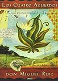 Los Cuatro Acuerdos. Una Guía Práctica Para La Libertad Personal (Edición 15 Aniversario) (Crecimiento personal)