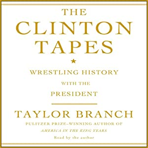 The Clinton Tapes: Wrestling History with the President | [Taylor Branch]
