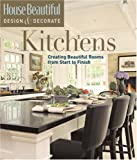 Kitchens: Creating Beautiful Rooms from Start to Finish  (House Beautiful Design & Decorate)