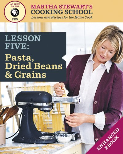pasta-dried-beans-grains-martha-stewarts-cooking-school-lesson-5-lessons-and-recipes-for-the-home-co