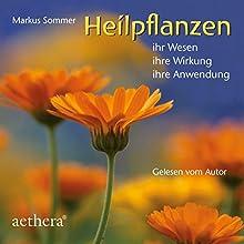 Heilpflanzen: Ihr Wesen - Ihre Wirkung - Ihre Anwendung Hörbuch von Markus Sommer Gesprochen von: Markus Sommer
