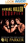 Serial Killer Groupies: Why Some Wome...