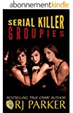 Serial Killer Groupies: Why Some Women Love Serial Killers (English Edition)