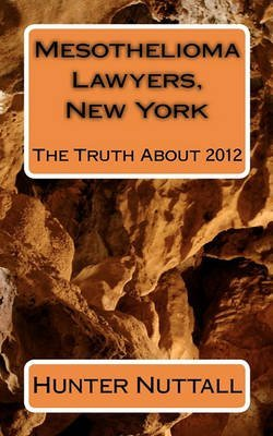 [(Mesothelioma Lawyers, New York : The Truth about 2012)] [By (author) Hunter Nuttall] published on (June, 2010)