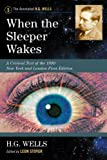 img - for When the Sleeper Wakes: A Critical Text of the 1899 New York and London First Edition, with an Introduction and Appendices (Annotated H. G. Wells) book / textbook / text book