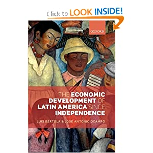 The Economic Development of Latin America since Independence (Initiative for Policy) Luis Bertola and Jose Antonio Ocampo