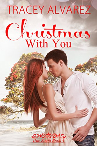 Christmas With You: A New Zealand Christmas Holiday Romance (Due South: A Sexy New Zealand Romance Book 4)