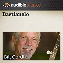 Bastianelo: An Italian Folktale  by Bill Gordh Narrated by Bill Gordh