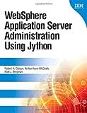 WebSphere Application Server Administration Using Jython Robert A. Gibson