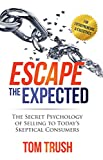 Escape the Expected: The Secret Psychology of Selling to Today's Skeptical Consumers