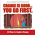 Change Is Good, You Go First: 21 Ways to Inspire Change Audiobook by Mac Anderson, Tom Feltenstein Narrated by Derek Shetterly