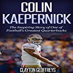Colin Kaepernick: The Inspiring Story of One of Football's Greatest Quarterbacks | Clayton Geoffreys