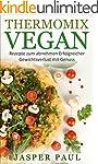 Thermomix Vegan schnelle Rezepte zum...