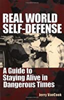 Real World Self-defense: A Guide To Staying Alive In Dangerous Times by Paladin Press