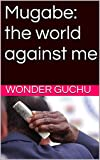 img - for Mugabe: The World Against Me: Mugabe book / textbook / text book