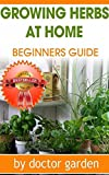 What Everybody Ought to Know About Herb Gardening !!! (doctor gardening books collection Book 5)