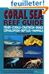 Coral Sea Reef Guide: Fishes, Corals,...