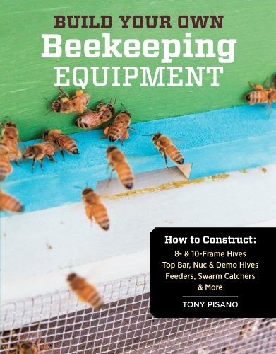 Build Your Own Beekeeping Equipment: How to Construct 8- & 10-Frame Hives; Top Bar, Nuc & Demo Hives; Feeders, Swarm Catchers & More (Build A Bar compare prices)