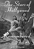 img - for The Stars of Hollywood Remembered: Career Biographies of 82 Actors and Actresses of the Golden Era, 1920S-1950s book / textbook / text book