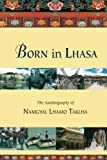 Born in Lhasa: The Autobiography of Namgyal Lhamo Taklha