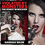 Violated by Monsters: The Robot Workshop | Hannah Wilde