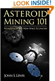 Asteroid Mining 101: Wealth for the New Space Economy