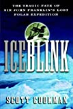 img - for Ice Blink: The Tragic Fate of Sir John Franklin's Lost Polar Expedition by Scott Cookman (2001-03-07) book / textbook / text book