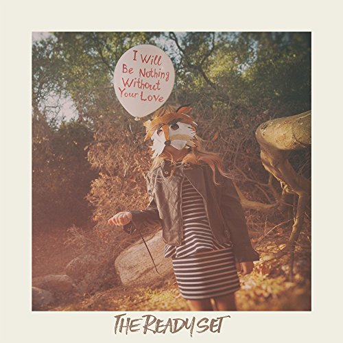 The Ready Set - I Will Be Nothing Without Your Love - CD - FLAC - 2016 - FORSAKEN Download