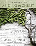 The Workbook on Abiding in Christ: The Way of Living Prayer (0835810283) by Maxie Dunnam