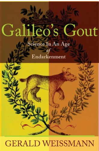 Galileo'S Gout: Science In An Age Of Endarkenment