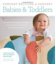 Comfort Knitting & Crochet: Babies & Toddlers: 50 knit and crochet designs using Berroco's Comfort and Vintage yarns