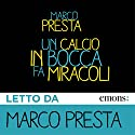 Un calcio in bocca fa miracoli Audiobook by Marco Presta Narrated by Marco Presta