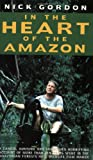 In the Heart of the Amazon Nick Gordon