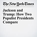Jackson and Trump: How Two Populist Presidents Compare | Peter Baker
