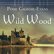 Wild Wood (       UNABRIDGED) by Posie Graeme-Evans Narrated by Anne Flosnik, John Lee