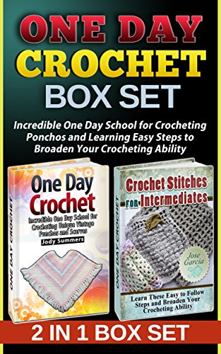 One Day Crochet Box Set: Incredible One Day School for Crocheting Ponchos and Learning Easy Steps to Broaden Your Crocheting Ability (One Day Crochet books, Crochet, Crochet stitches for beginners) PDF