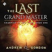 The Last Grand Master: Champion of the Gods, Book 1 | [Andrew Q. Gordon]