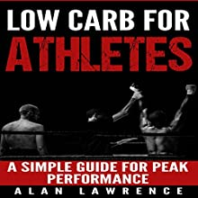 Low Carb for Athletes: A Simple Guide for Peak Performance: | Livre audio Auteur(s) : Alan Lawrence Narrateur(s) : Dave Wright