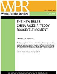 China Faces a 'Teddy Roosevelt Moment' (The New Rules, by Thomas P.M. Barnett)