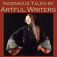 Ingenious Tales by Artful Writers (       UNABRIDGED) by Hugh Walpole, Anton Chekhov, Barry Pain, O. Henry, Maxim Gorky, W. F. Harvey, John Galsworthy Narrated by Cathy Dobson