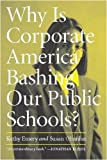 img - for Why Is Corporate America Bashing Our Public Schools? book / textbook / text book