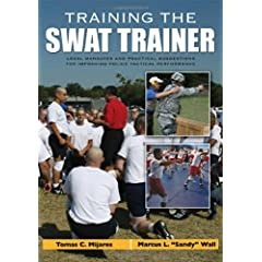 Training the Swat Trainer: Legal Mandates and Practical Suggestions for Improving Police Tactical Performance Tomas C. Mijares and Marcus L.