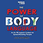 The Power of Body Language: An Ex-FBI Agent's System for Speed-Reading People   Joe Navarro