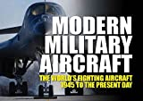 Modern Military Aircraft: The Worlds Fighting Aircraft 1945 to the Present Day