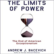 The Limits of Power: The End of American Exceptionalism | [Andrew J. Bacevich]