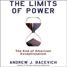 The Limits of Power: The End of American Exceptionalism (       UNABRIDGED) by Andrew J. Bacevich Narrated by Eric Conger