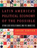 img - for By Javier Santiso Latin America's Political Economy of the Possible: Beyond Good Revolutionaries and Free-Marketeers [Hardcover] book / textbook / text book