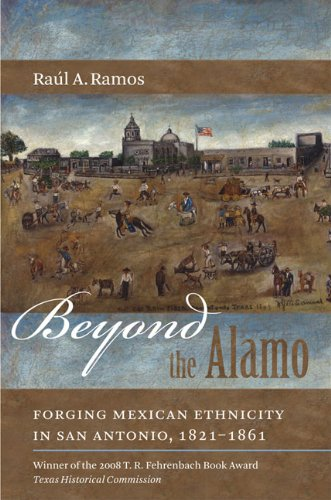 Beyond the Alamo: Forging Mexican Ethnicity in San...