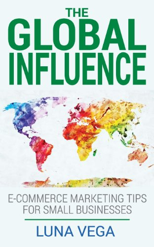 The Global Influence: E-Commerce Marketing Tips For Small Businesses